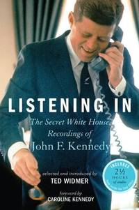 image of LISTENING IN~THE SECRET WHITE HOUSE RECORDINGS OF JOHN F. KENNEDY