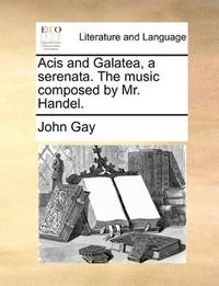 Acis and Galatea, a serenata. The music composed by Mr. Handel by John Gay - Paperback - 2010-05-29 - from Ergodebooks (SKU: SONG1170453562)
