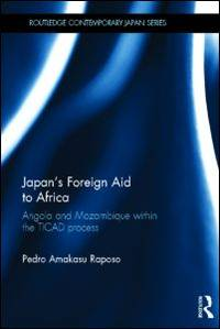 Japan's foreign aid to Africa; Angola and Mozambique within the TICAD process. (Routledge...
