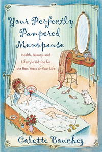 Your Perfectly Pampered Menopause Health, Beauty, and Lifestyle Advice for the Best Years of Your Life