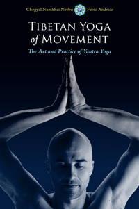 TIBETAN YOGA OF MOVEMENT: The Art & Practice Of Yantra Yoga