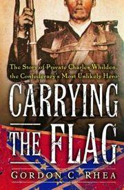 Carrying The Flag  The Story Of Private Charles Whilden, The Confederacy's  Most Unlikely Hero