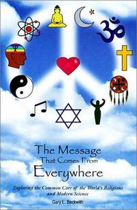 MESSAGE THAT COMES FROM EVERYWHERE: Exploring The Common Core Of The Worlds Religions...
