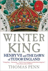Winter King: Henry VII and the Dawn of Tudor England by Thomas Penn - Hardcover - March 2012 - from Between the Covers Bookshop and Biblio.com