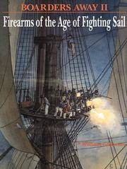 Boarders Away II, With Firearms and Combustibles of the Classical Age of Fighting Sail, 1626-1826-- Tracing Their Development in the Navies of England and Northern Europe Through that of the United States, with Particular Attention to the Period of the American Revolution through the War of 1812