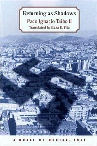 RETURNING AS SHADOWS: A Novel of Mexico , 1941