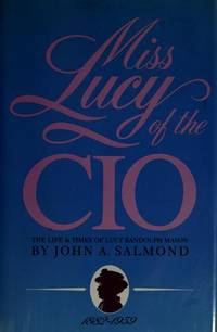 Miss Lucy Of The CIO : The Life And Times Of Lucy Randolfh Mason 1882 - 1959