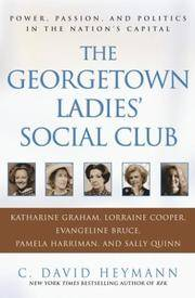 THE GEORGETOWN LADIES' SOCIAL CLUB Power, Passion, and Politics in the  Nation's Capital by  C. David Heymann - First Edition - 2003 - from Neil Shillington: Bookdealer & Booksearch and Biblio.co.uk