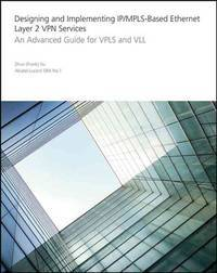 Designing and Implementing IP/MPLS-Based Ethernet Layer 2 VPN Services: An Advanced Guide for...