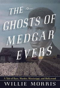 The Ghosts of Medgar Evers: A Tale of Race, Murder, Mississippi, and Hollywood
