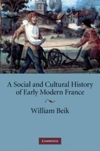 A Social and Cultural History of Early Modern France by William Beik - Paperback - 1 - 2009-05-29 - from Ergodebooks and Biblio.com