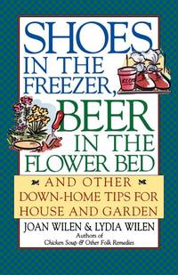 Shoes in the Freezer, Beer in the Flower Bed: And Other Down-Home Tips  (For House and Garden)