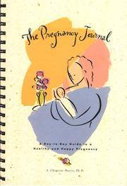 The Pregnancy Journal; A Day-To-Day Guide to a Healthy and Happy Pregnancy A. Christine Harris