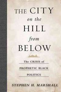 image of THE CITY ON THE HILL FROM BELOW: THE CRISIS OF PROPHETIC BLACK POLITICS