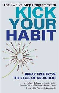 TWELVE-STEP PROGRAMME TO KICK YOUR HABIT: Break Free From The Cycle Of Addiction