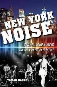New York noise : radical Jewish music and the downtown Scene