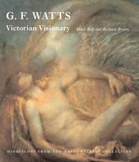 G. F. Watts: Victorian Visionary