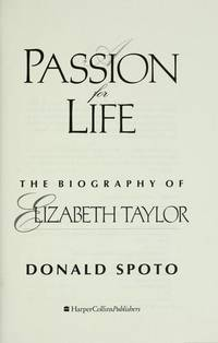 A Passion for Life: The Biography of Elizabeth Taylor by Donald Spoto - First  - 1995 - from pine hill books (SKU: 003388)