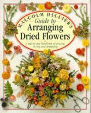 Guide to Arranging Dried Flowers - a Step-By-step Handbook of Growing, Drying and Displaying