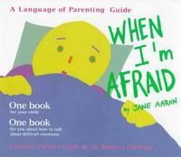 When I'm Afraid (The Language of Parenting, 1)