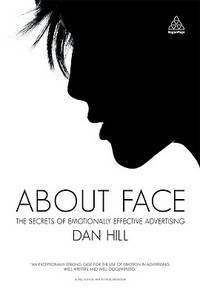 About Face: The Secrets of Emotionally Effective Advertising by Dan Hill - First edition - 2010 - from Sanctum Books and Biblio.com