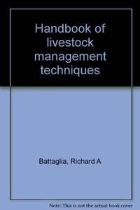 Handbook of livestock management techniques by Richard A Battaglia - 1st Edition - 1981 - from Bingo Books 2 (SKU: 316745)