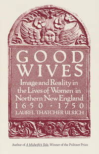 Good Wives  Image and Reality in the Lives of Women in Northern New  England, 1650-1750