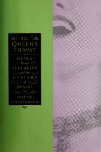 THE QUEEN'S THROAT: Opera, Homosexuality, and the Mystery of Desire