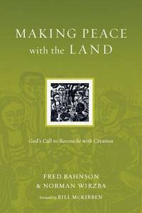 Making Peace with The Land: God's Call to Reconcile with Creation. [paperback].