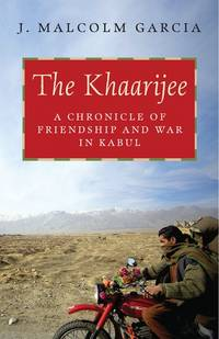 The Khaarijee, a Chronicle of Friendship and War in Kabul