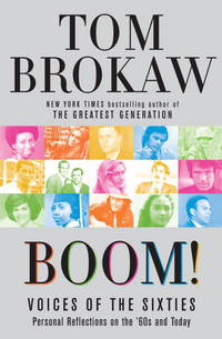 Boom!: Voices of the Sixties Personal Reflections on the '60s and Today by  Tom Brokaw - First Edition - 2007 - from Callaghan Books South (SKU: 55951)