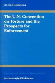 The U. N. Convention on Torture and the Prospects for Enforcement (International Studies in Human...