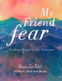 MY FRIEND FEAR: Finding Magic In The Unknown (H)