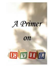 A Primer on Evil