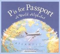 P is for Passport: A World Alphabet Edition 1. (Discover the World)
