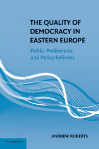 The Quality of Democracy in Eastern Europe: Public Preferences And Policy Reforms