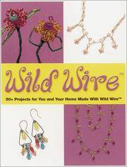 Wild Wire  60+ Projects for You and Yur Home Made with Wild Wire