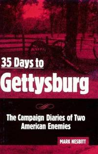 35 Days to Gettysburg: The Campaign Diaries of Two Merican Enemies (Signed By Author)