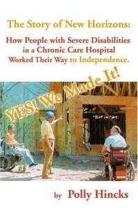 Yes! We Made It! The Story of New Horizons: how people with severe disabilitiesin a chronic care...