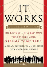 It Works : The Famous Little Red Book That Makes Your Dreams Come True, A Clean, Definite Plan of Accomplishment Deluxe Edition