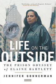 Life on the Outside the Prison Odyssey of Eliane Bartlett by  Jennifer Gonnerman - Paperback - 1st Printing - 2005 - from after-words bookstore and Biblio.com