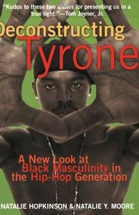 Deconstructing Tyrone: A New Look at Black Masculinity in the Hip-Hop Generation