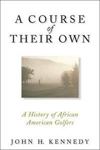 A Course Of Their Own : A History Of African American Golfers