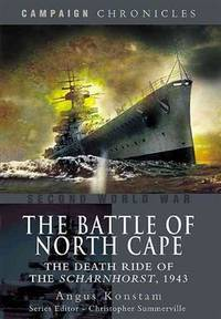BATTLE OF NORTH CAPE, THE: The Death Ride of the Scharnhorst, 1943 (Campaign Chronicle)