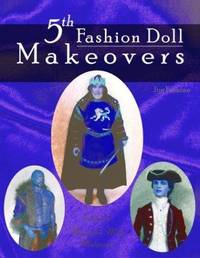 5th Fashion Doll Makeovers: Featuring Masterful Male Makeovers