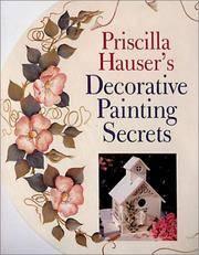 PRISCILLA HAUSER'S DECORATIVE PAINTING SECRETS by  Priscilla Hauser - First Edition; First Printing - 2001 - from Gravelly Run Antiquarians and Biblio.com