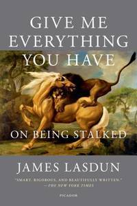 Give Me Everything You Have: On Being Stalked by  James Lasdun - Paperback - from Books and More by the Rowe (SKU: 19-4H9781250043573)