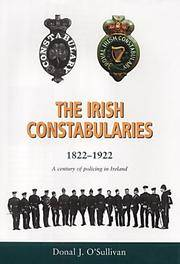 The Irish Constabularies, 1822 - 1922: A century of policing in Ireland