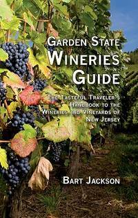 Garden State Wineries Guide: The Tasteful Traveler's Handbook to the Wineries and Vineyards...