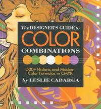 The Designer's Guide to Color Combinations: 500+ Historic and Modern Color Formulas in Cmyk